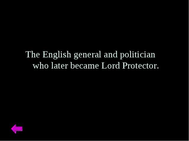 The English general and politician who later became Lord Protector.