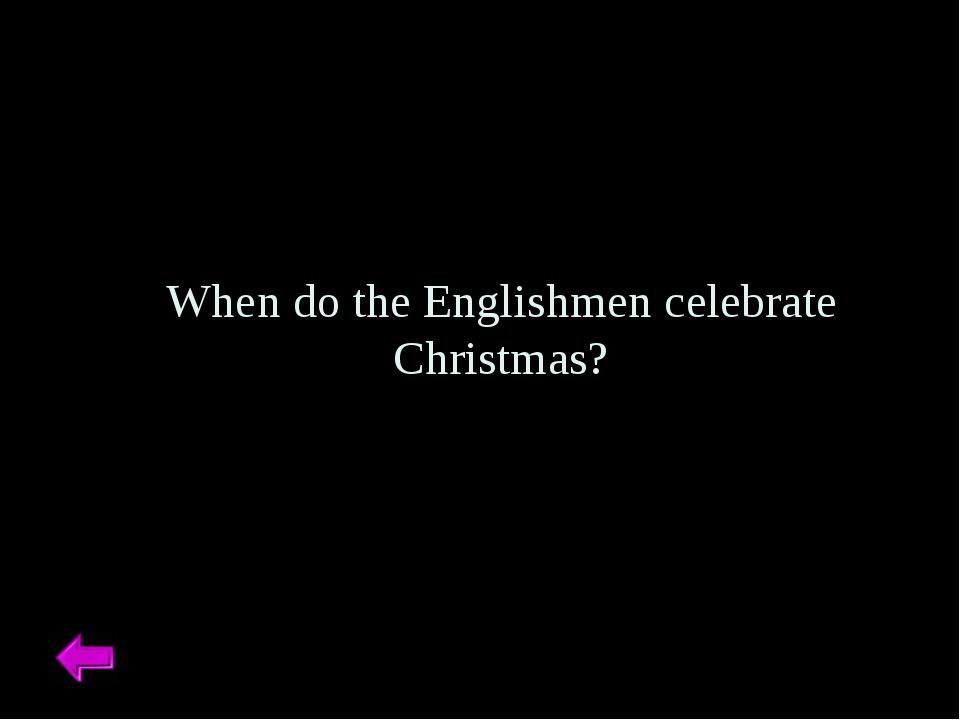 When do the Englishmen celebrate Christmas?