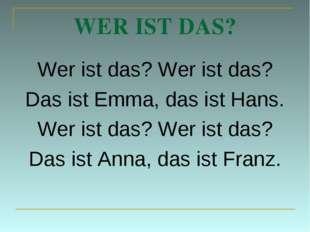 WER IST DAS? Wer ist das? Wer ist das? Das ist Emma, das ist Hans. Wer ist da