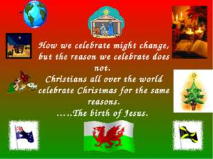 How we celebrate might change, but the reason we celebrate does not. Christi