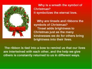 Why is a wreath the symbol of Christmas? It symbolizes the eternal love. Why