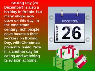 Boxing Day (26 December) is also a holiday in Britain, but many shops now op