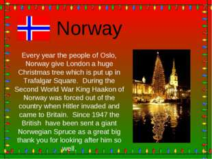 Norway Every year the people of Oslo, Norway give London a huge Christmas tre