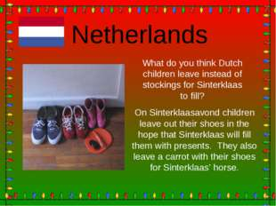 Netherlands What do you think Dutch children leave instead of stockings for S