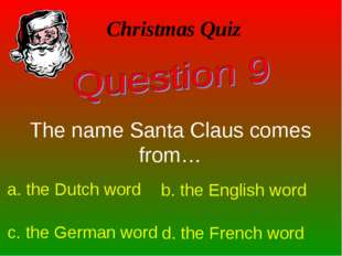 The name Santa Claus comes from… Christmas Quiz a. the Dutch word b. the Engl