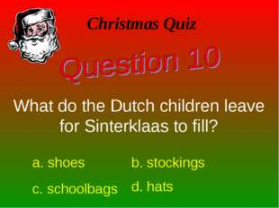 What do the Dutch children leave for Sinterklaas to fill? Christmas Quiz a. s