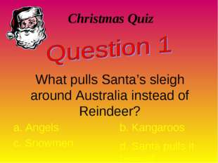 Christmas Quiz What pulls Santa's sleigh around Australia instead of Reindeer