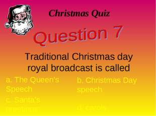 Christmas Quiz Traditional Christmas day royal broadcast is called a. The Que