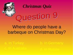 Christmas Quiz Where do people have a barbeque on Christmas Day? a. In Turkey