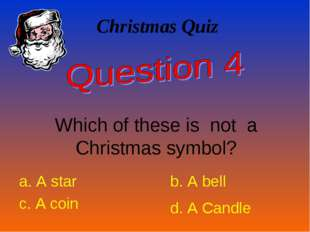 Christmas Quiz Which of these is not a Christmas symbol? a. A star b. A bell