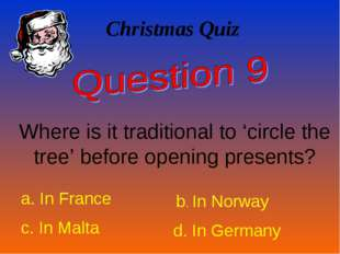 Christmas Quiz Where is it traditional to 'circle the tree' before opening pr