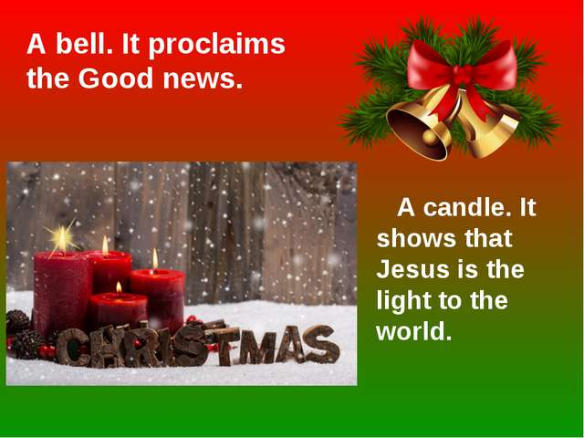 A bell. It proclaims the Good news. A candle. It shows that Jesus is the ligh...