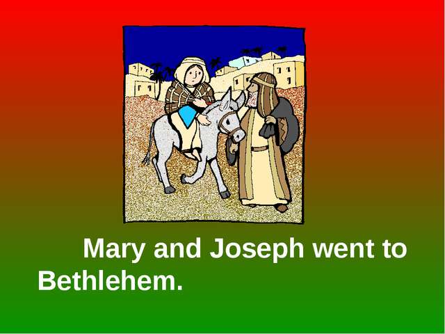Mary and Joseph went to Bethlehem.
