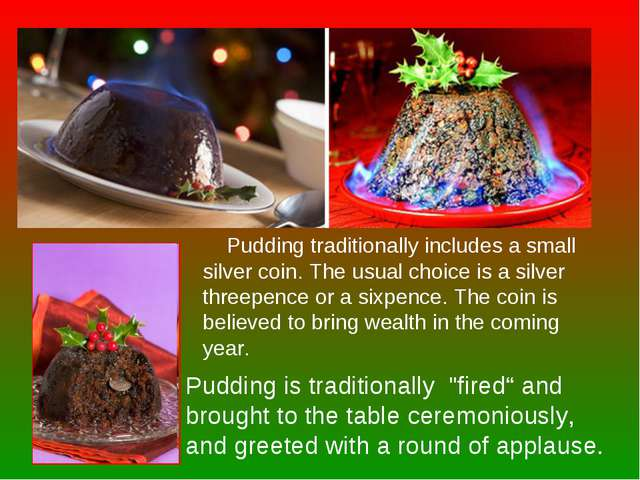 "Pudding is traditionally ""fired"" and brought to the table ceremoniously, and..."