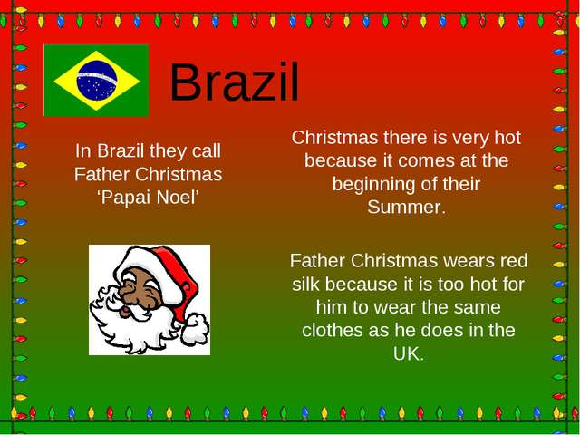 Brazil In Brazil they call Father Christmas 'Papai Noel' Christmas there is v...