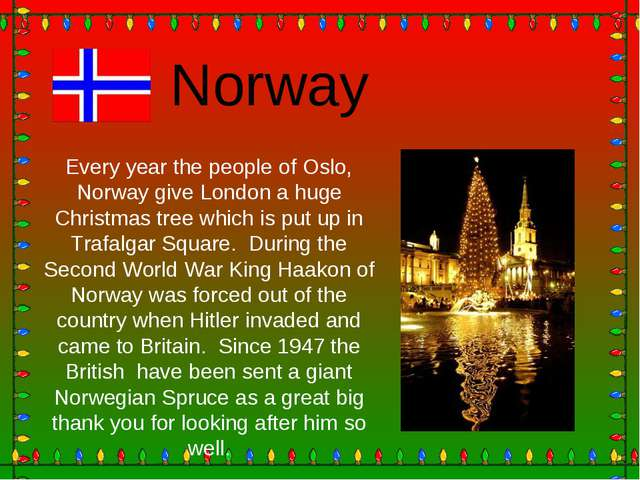 Norway Every year the people of Oslo, Norway give London a huge Christmas tre...