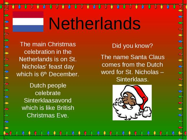 Netherlands The main Christmas celebration in the Netherlands is on St. Nicho...