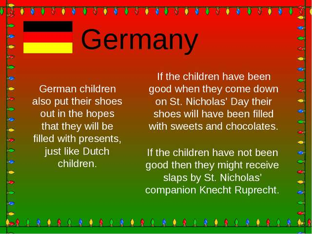 Germany German children also put their shoes out in the hopes that they will...