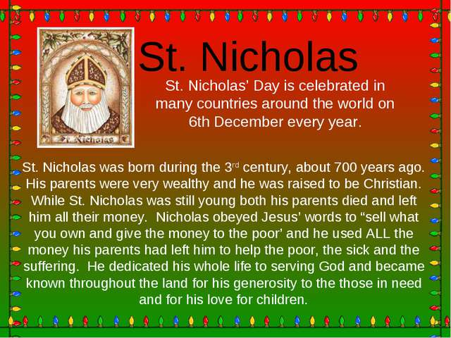 St. Nicholas was born during the 3rd century, about 700 years ago. His parent...