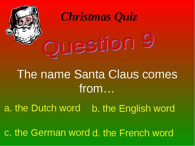 The name Santa Claus comes from… Christmas Quiz a. the Dutch word b. the Engl...