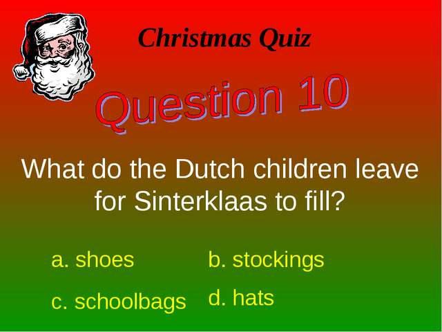What do the Dutch children leave for Sinterklaas to fill? Christmas Quiz a. s...