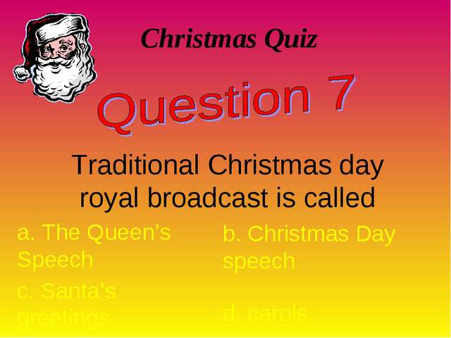 Christmas Quiz Traditional Christmas day royal broadcast is called a. The Que...