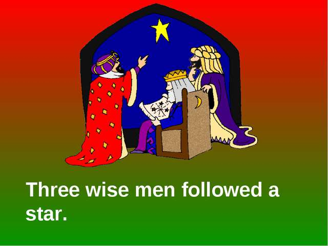 Three wise men followed a star.