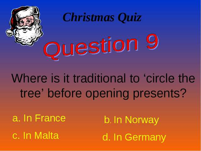 Christmas Quiz Where is it traditional to 'circle the tree' before opening pr...