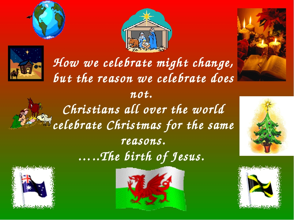 How we celebrate might change, but the reason we celebrate does not. Christi...