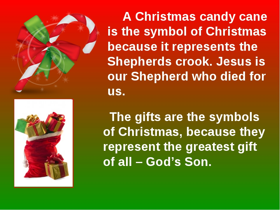 A Christmas candy cane is the symbol of Christmas because it represents the...