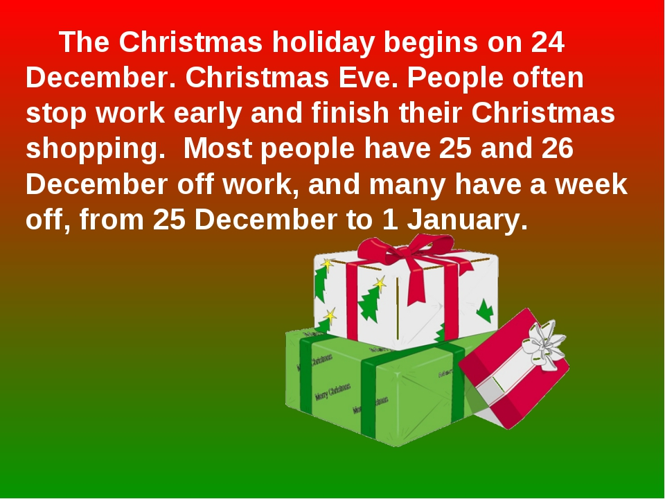 The Christmas holiday begins on 24 December. Christmas Eve. People often sto...