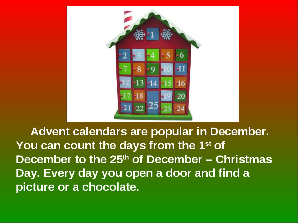 Advent calendars are popular in December. You can count the days from the 1s...