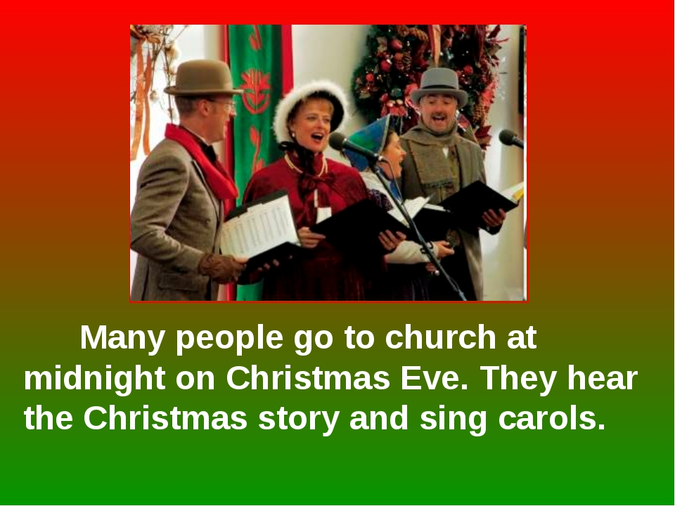 Many people go to church at midnight on Christmas Eve. They hear the Christm...