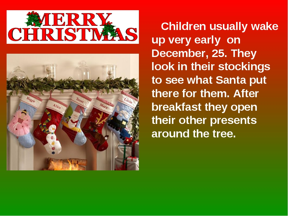 Children usually wake up very early on December, 25. They look in their stoc...
