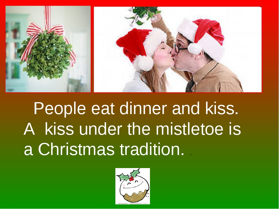 People eat dinner and kiss. A kiss under the mistletoe is a Christmas tradit...