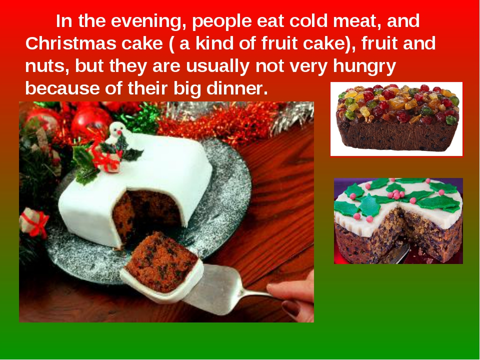 In the evening, people eat cold meat, and Christmas cake ( a kind of fruit c...