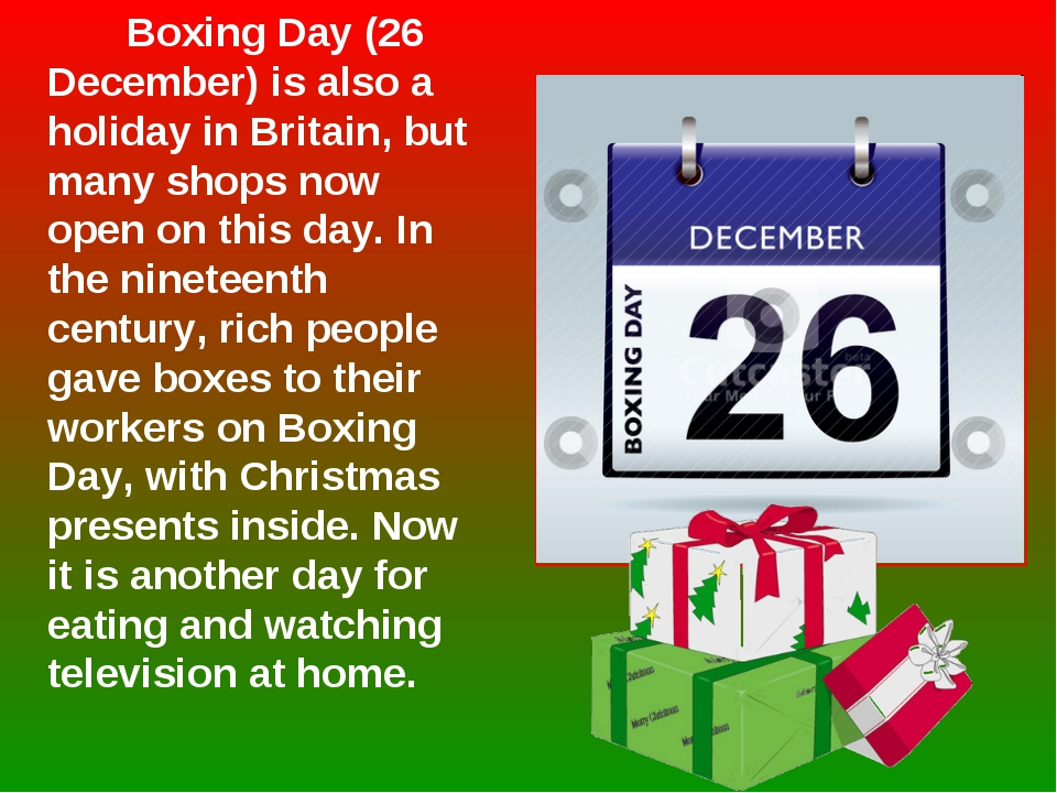 Boxing Day (26 December) is also a holiday in Britain, but many shops now op...