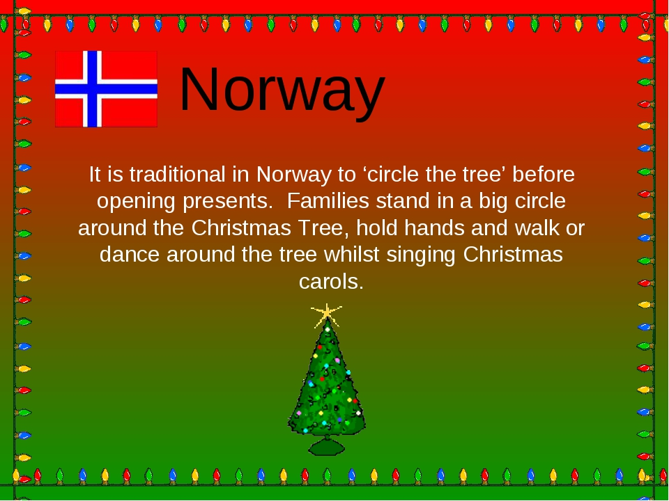 Norway It is traditional in Norway to 'circle the tree' before opening presen...