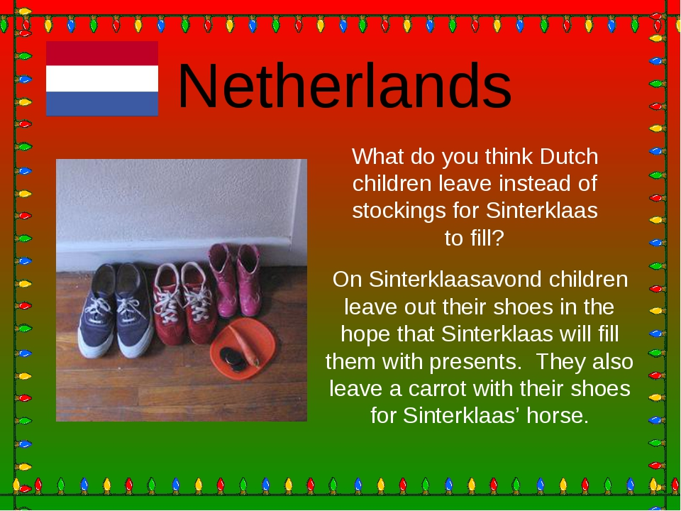 Netherlands What do you think Dutch children leave instead of stockings for S...