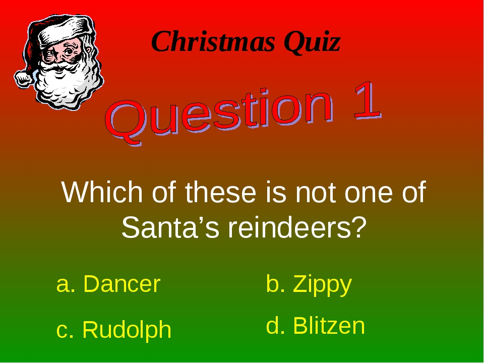 Christmas Quiz Which of these is not one of Santa's reindeers? a. Dancer b. Z...