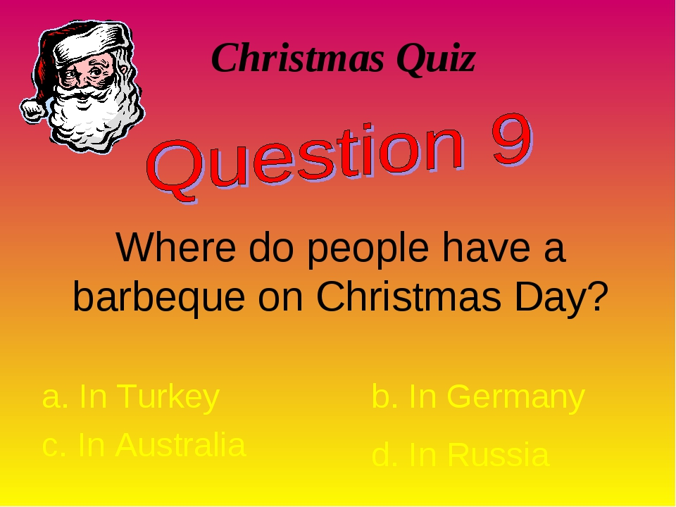 Christmas Quiz Where do people have a barbeque on Christmas Day? a. In Turkey...