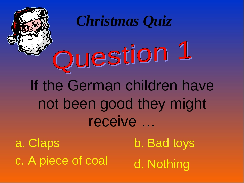 Christmas Quiz If the German children have not been good they might receive …...