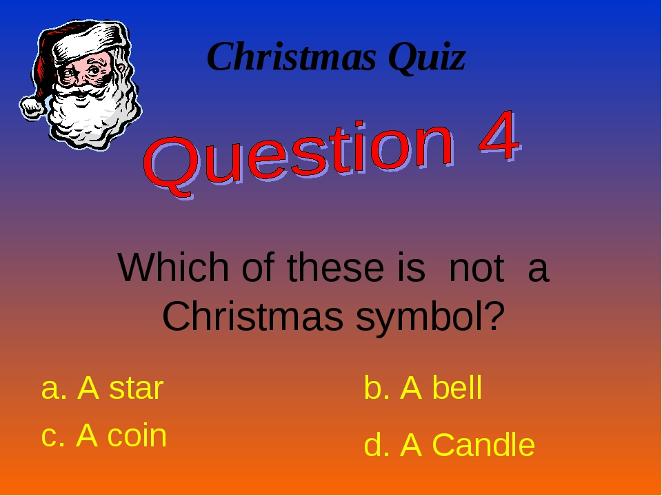 Christmas Quiz Which of these is not a Christmas symbol? a. A star b. A bell...