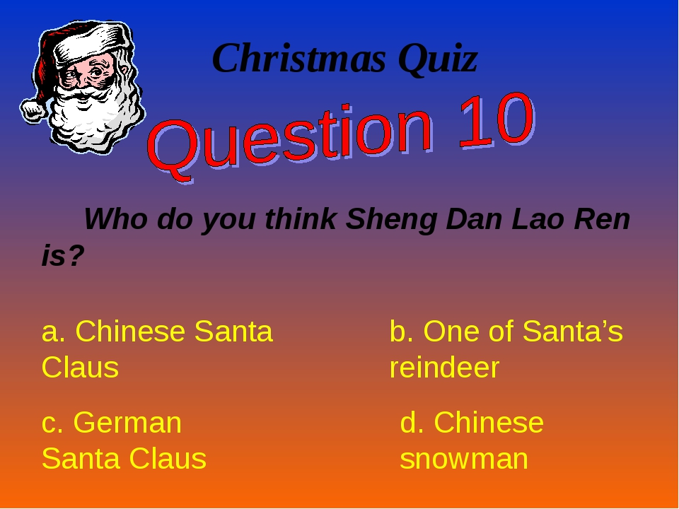 Christmas Quiz Who do you think Sheng Dan Lao Ren is? a. Chinese Santa Claus...