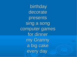 birthday decorate presents sing a song computer games for dinner my Granny a