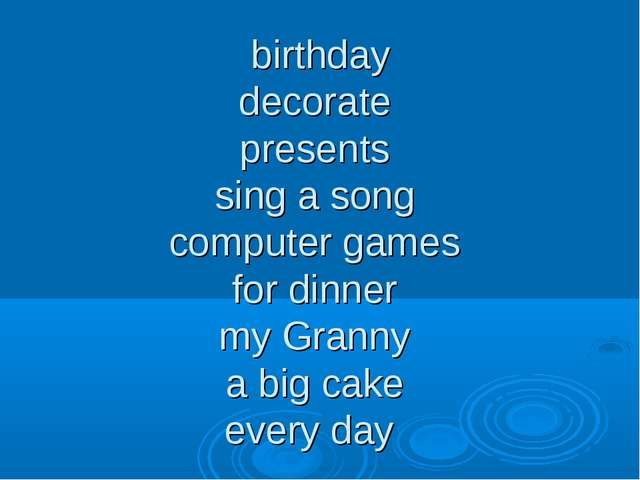 birthday decorate presents sing a song computer games for dinner my Granny a...
