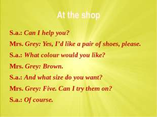 At the shop S.a.: Can I help you? Mrs. Grey: Yes, I'd like a pair of shoes, p