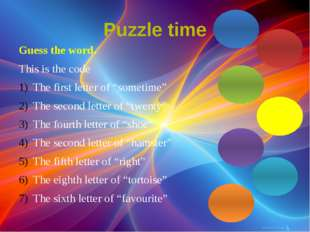 "Puzzle time Guess the word. This is the code The first letter of ""sometime"" T"