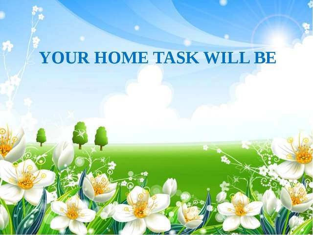 YOUR HOME TASK WILL BE