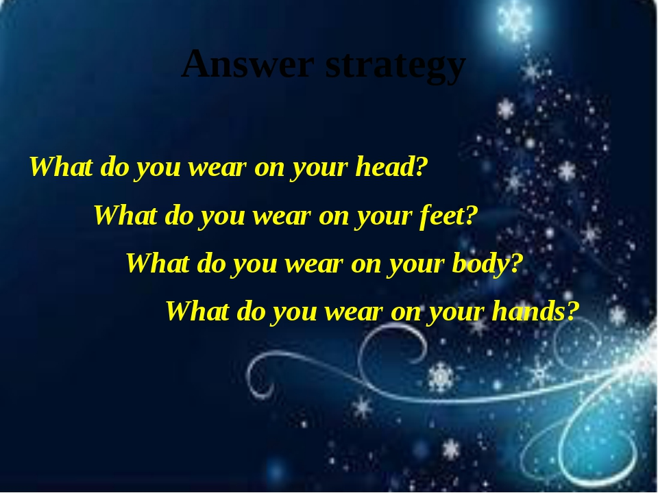 Answer strategy What do you wear on your head? 		What do you wear on your fee...